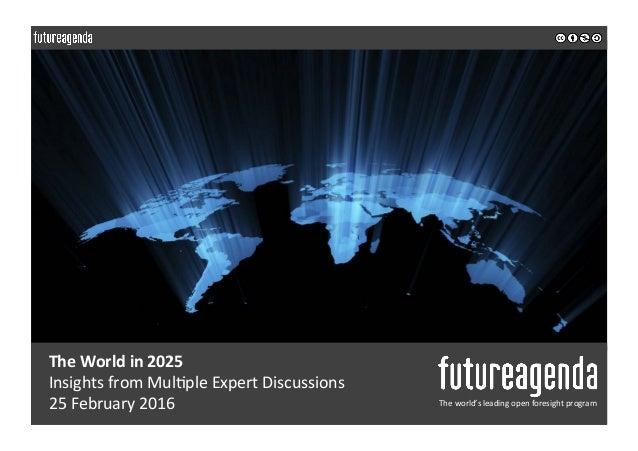 TheWorldin2025 InsightsfromMul0pleExpertDiscussions 25February2016 Theworld'sleadingopenforesightprogram...