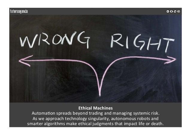 EthicalMachines Automa0onspreadsbeyondtradingandmanagingsystemicrisk. Asweapproachtechnologysingularity,au...