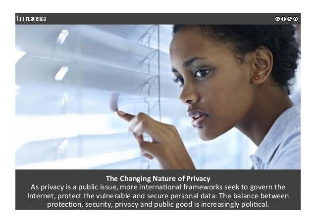 TheChangingNatureofPrivacy Asprivacyisapublicissue,moreinterna0onalframeworksseektogovernthe Internet,p...