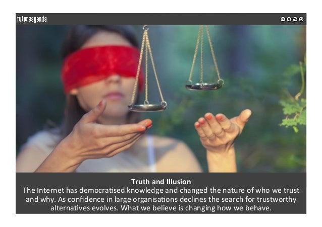 TruthandIllusion TheInternethasdemocra0sedknowledgeandchangedthenatureofwhowetrust andwhy.Asconfidencei...