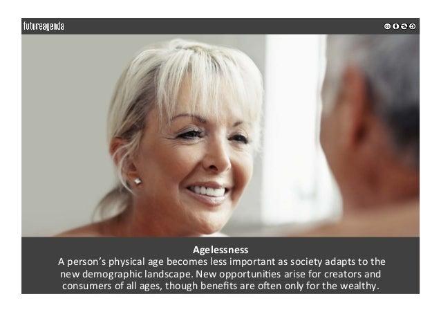 Agelessness Aperson'sphysicalagebecomeslessimportantassocietyadaptstothe newdemographiclandscape.Newopp...