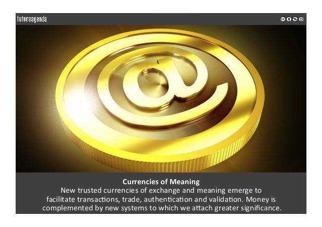CurrenciesofMeaning Newtrustedcurrenciesofexchangeandmeaningemergeto facilitatetransac0ons,trade,authen0c...