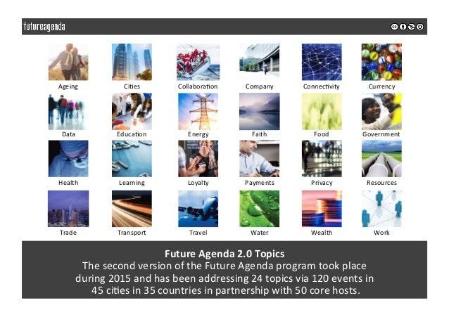 FutureAgenda2.0Topics ThesecondversionoftheFutureAgendaprogramtookplace during2015andhasbeenaddressing...