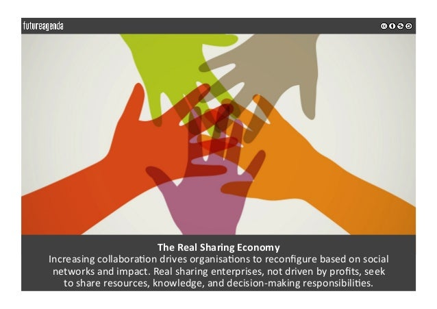 TheRealSharingEconomy Increasingcollabora0ondrivesorganisa0onstoreconfigurebasedonsocial networksandimpact....