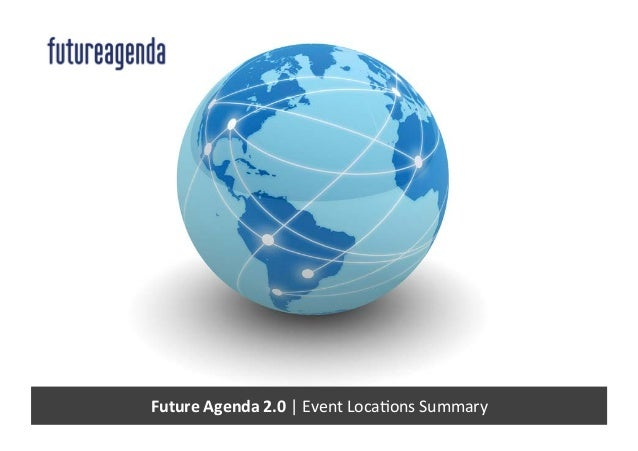 Future	Agenda	2.0	|	Event	Loca,ons	Summary
