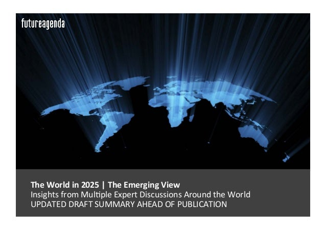 The	   World	   in	   2025	   |	   The	   Emerging	   View	   	    	   Insights	   from	   Mul0ple	   Expert	   Discussio...