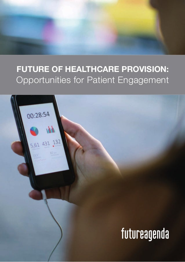 1 FUTURE OF HEALTHCARE PROVISION: Opportunities for Patient Engagement