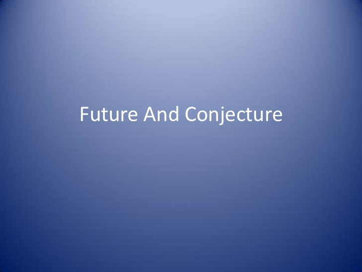 Future And Conjecture<br />