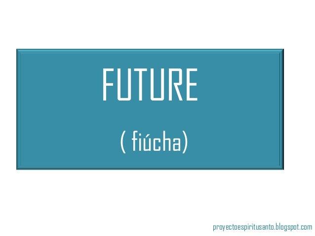 FUTURE ( fiúcha) proyectoespiritusanto.blogspot.com