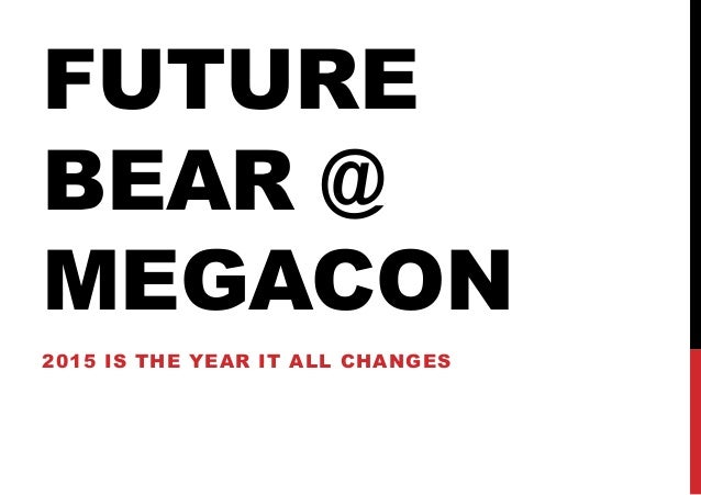 FUTURE BEAR @ MEGACON 2015 IS THE YEAR IT ALL CHANGES