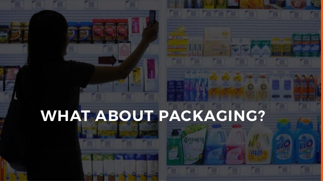 WHAT ABOUT PACKAGING?