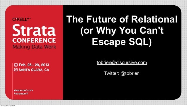 The Future of Relational                              (or Why You Cant                                 Escape SQL)        ...