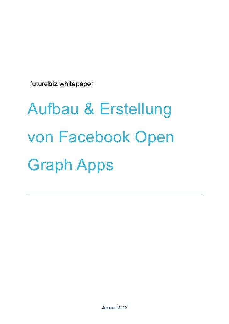 futurebiz whitepaperAufbau & Erstellungvon Facebook OpenGraph Apps                       Januar 2012