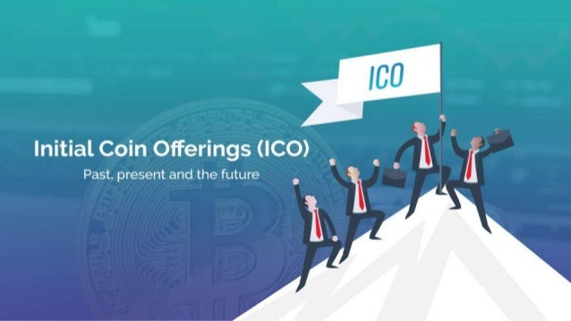 Initial coin offerings (ICO) Past, present and the future