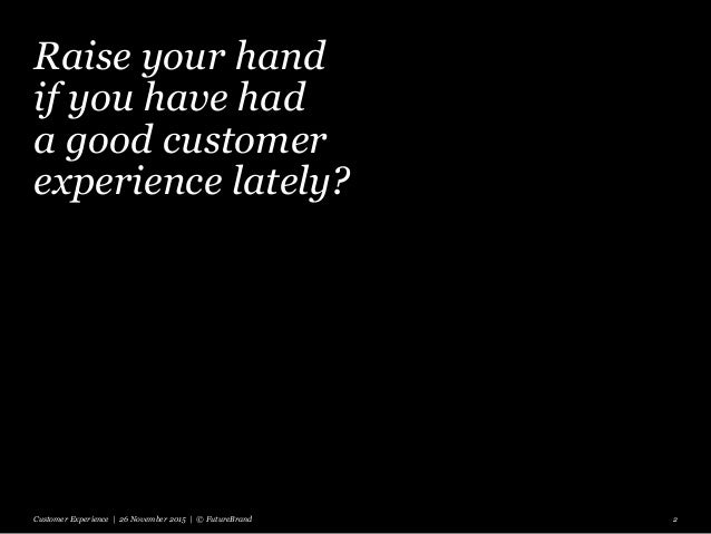 Raise your hand if you have had a good customer experience lately? Keep your hand raised if it was with a computer? Custom...