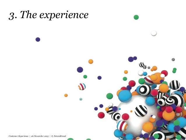 3. The experience Customer Experience | 26 November 2015 | © FutureBrand 31