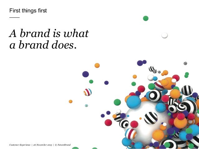 First things first A brand is what a brand does. Customer Experience | 26 November 2015 | © FutureBrand 32