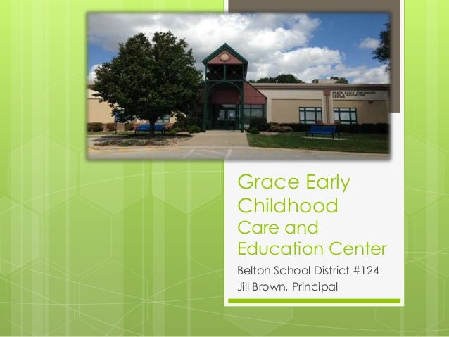 Grace Early  Childhood  Care and  Education Center  Belton School District #124  Jill Brown, Principal