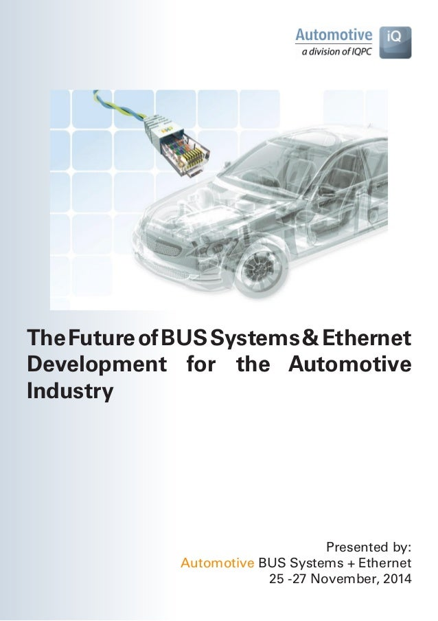 The Future of BUS Systems & Ethernet  Development for the Automotive  Industry  Presented by:  Automotive BUS Systems + Et...