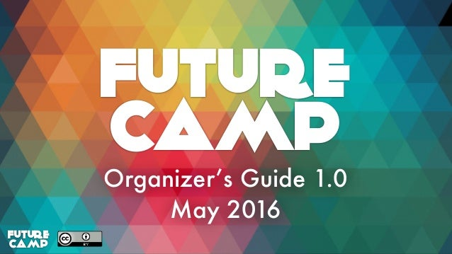 Future Camp Organizer's Guide 1.0 May 2016 Future Camp