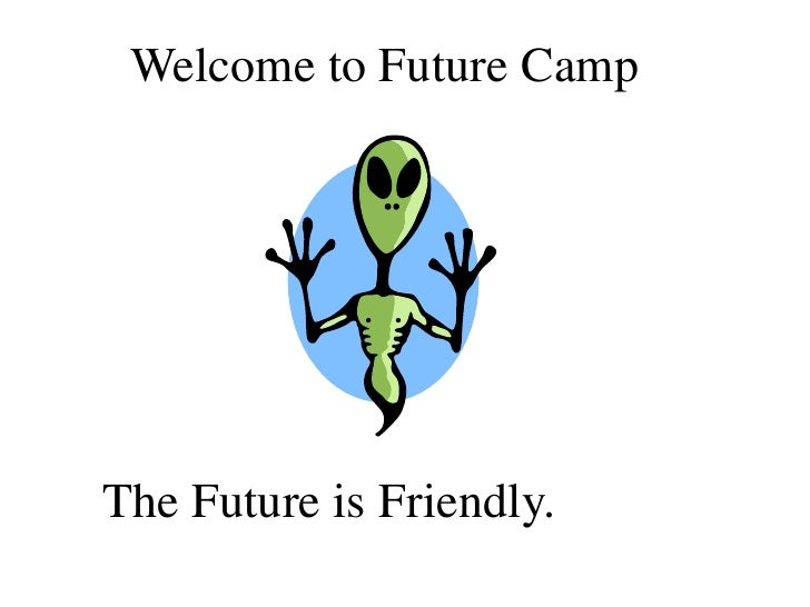 Welcome to Future Camp<br />The Future is Friendly.<br />