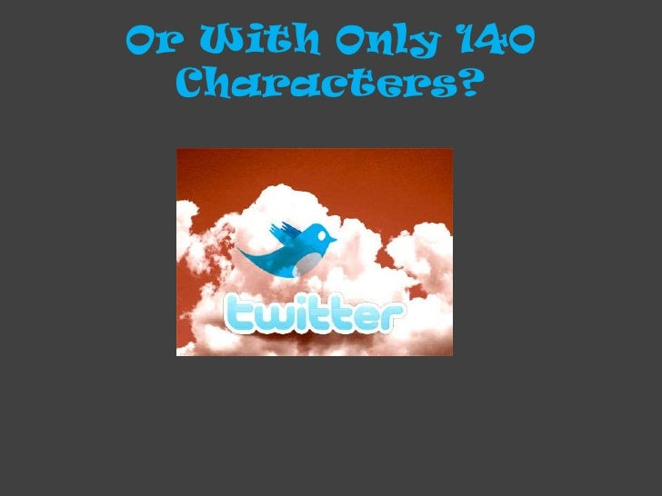Or With Only 140 Characters?<br />