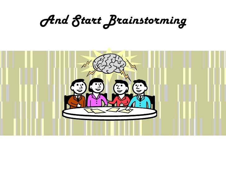 And Start Brainstorming<br />