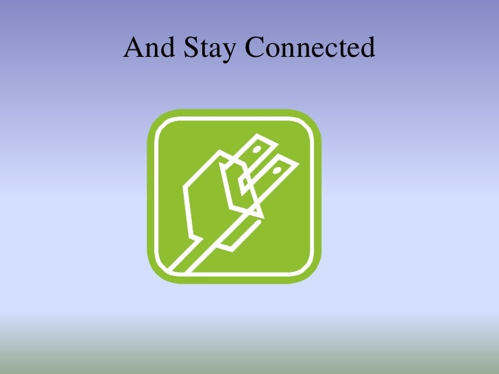 And Stay Connected<br />