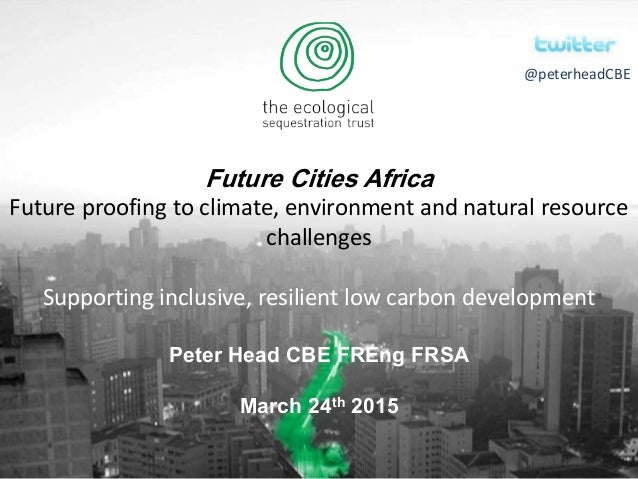 Future Cities Africa Future proofing to climate, environment and natural resource challenges Supporting inclusive, resilie...