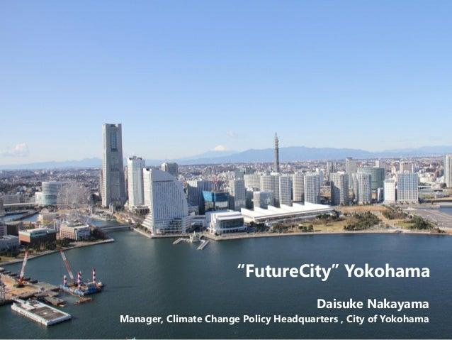 """Daisuke Nakayama Manager, Climate Change Policy Headquarters , City of Yokohama """"FutureCity"""" Yokohama"""