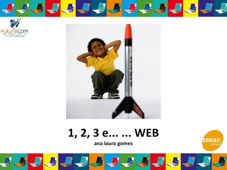 1, 2, 3 e... ... WEB ana laura gomes