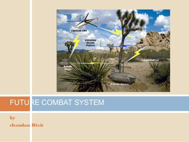 by chandan Dixit FUTURE COMBAT SYSTEM