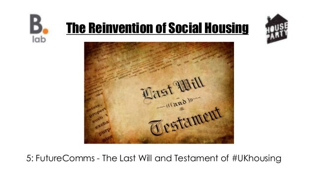 The Reinvention of Social Housing 5: FutureComms - The Last Will and Testament of #UKhousing