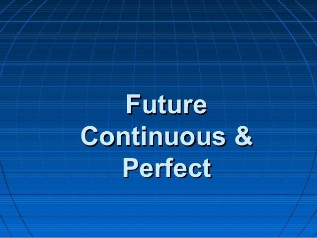 FutureFuture Continuous &Continuous & PerfectPerfect