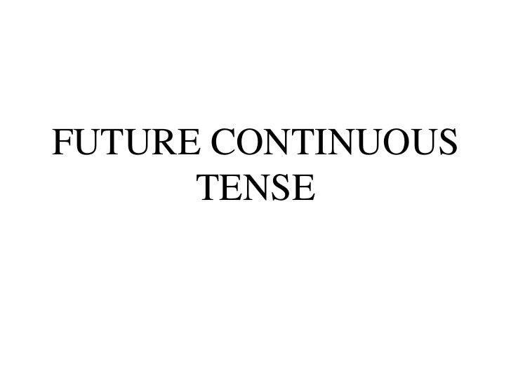 FUTURE CONTINUOUS TENSE<br />