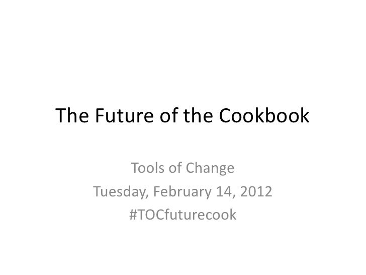 The Future of the Cookbook        Tools of Change   Tuesday, February 14, 2012        #TOCfuturecook