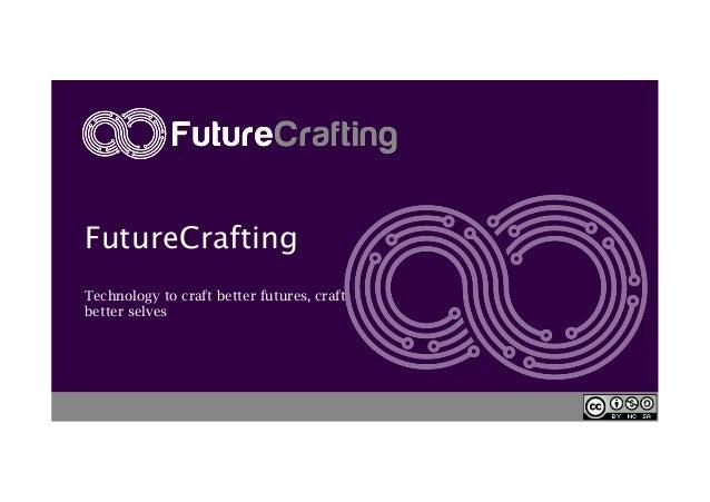 FutureCrafting Technology to craft better futures, craft better selves