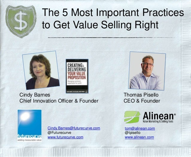 The 5 Most Important Practices to Get Value Selling Right Thomas Pisello CEO & Founder tom@alinean.com @tpisello www.aline...