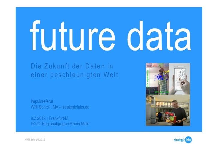 future data       Die Zukunft der Daten in       e i n e r b e s c h l e u n i g t e n We l t       Impulsreferat       Wi...