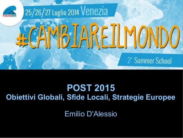 POST 2015 Obiettivi Globali, Sfide Locali, Strategie Europee Emilio D'Alessio