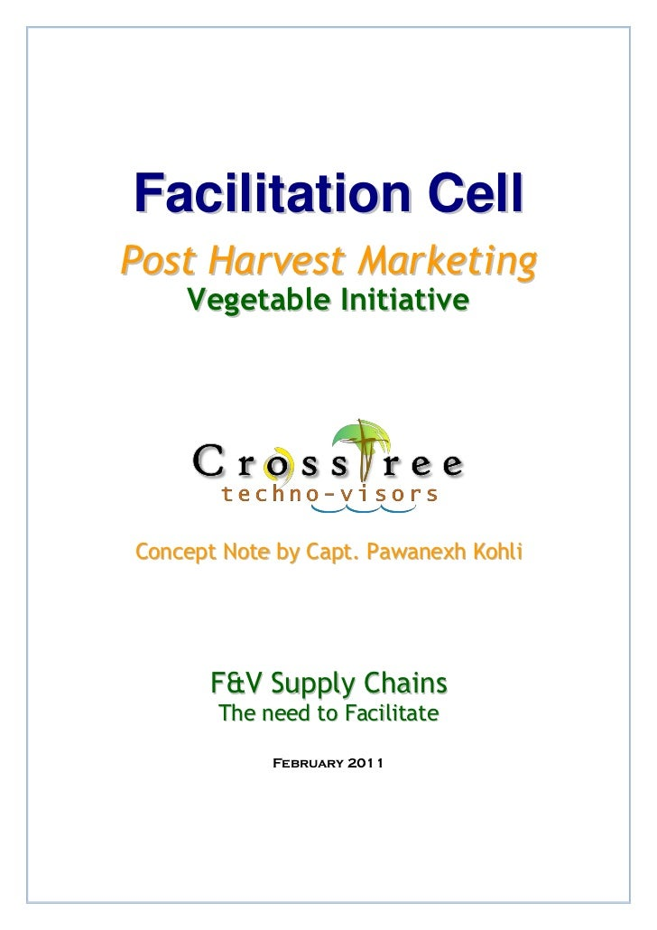 Facilitation CellPost Harvest Marketing    Vegetable InitiativeConcept Note by Capt. Pawanexh Kohli      F&V Supply Chains...