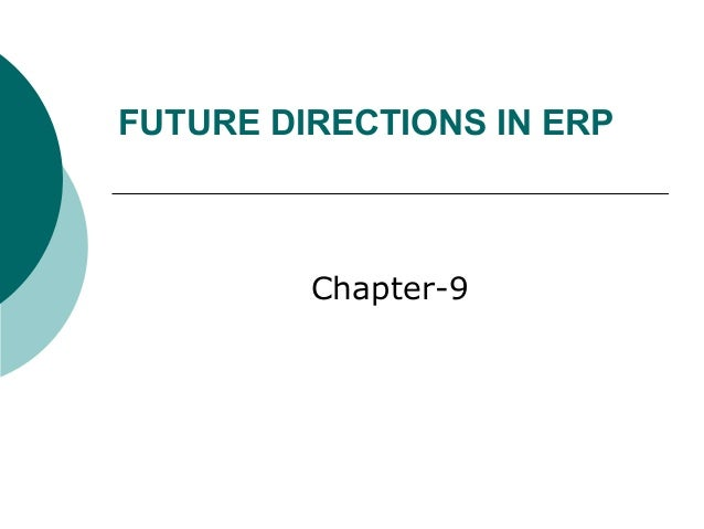 FUTURE DIRECTIONS IN ERP         Chapter-9