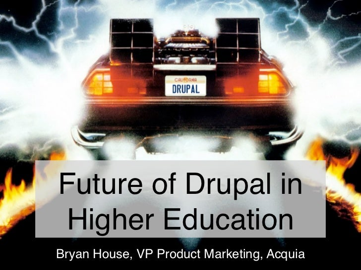 Future of Drupal inHigher EducationBryan House, VP Product Marketing, Acquia