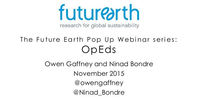 The Future Earth Pop Up Webinar series: OpEds Owen Gaffney and Ninad Bondre November 2015 @owengaffney @Ninad_Bondre