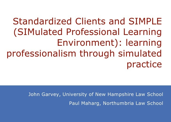Standardized Clients and SIMPLE (SIMulated Professional Learning Environment): learning professionalism through simulated ...