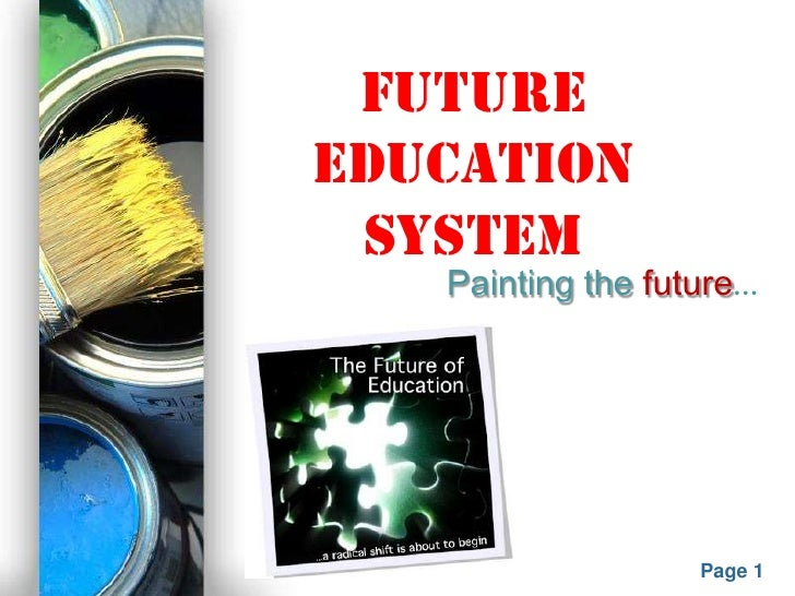 Future education  system               Painting the future…Powerpoint Templates                               Page 1
