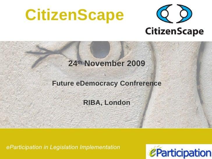 24 th  November 2009 Future eDemocracy Confrerence RIBA, London CitizenScape