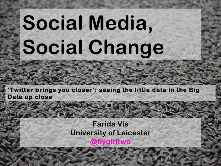 Social Media,    Social Change'Twitter brings you closer': seeing the little data in the BigData up close                 ...
