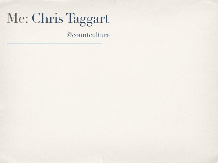 Me: Chris Taggart          @countculture