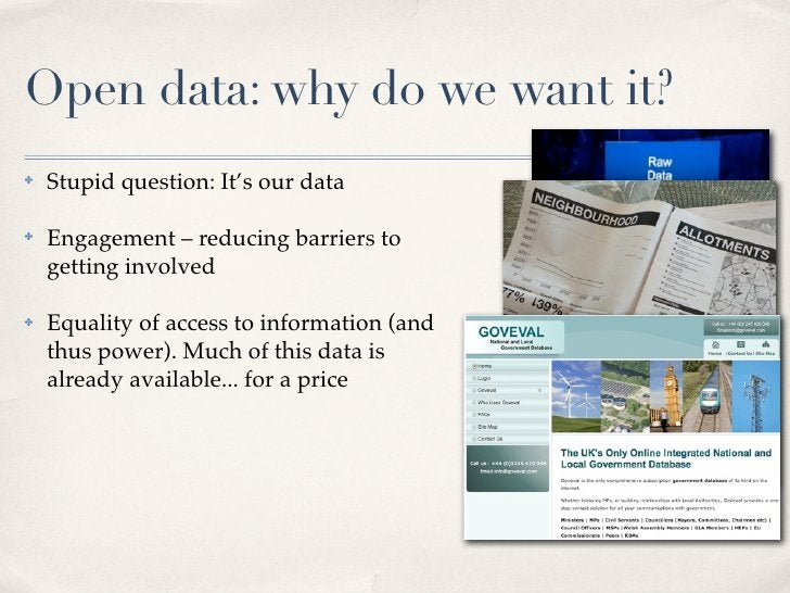 Open data: why do we want it? ✤   Stupid question: It's our data  ✤   Engagement – reducing barriers to     getting involv...
